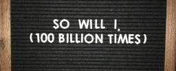 Tune in Tuesday: So Will I (100 Billion X)